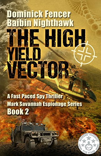 Book: The High Yield Vector (Mark Savannah Espionage Series Book 2) by Dominick Fencer & Baibin Nighthawk