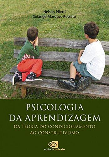 Psicologia da Aprendizagem. Da Teoria do Condicionamento ao Construtivismo