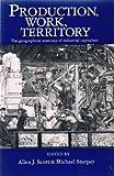 Production, Work, Territory, Allen J. Scott and Michael Storper, 0043381278