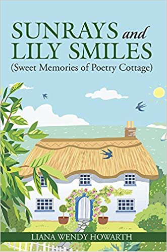 Sunrays and Lily Smiles: (Sweet Memories of Poetry Cottage)