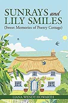 Sunrays and Lily Smiles: (Sweet Memories of Poetry Cottage) by [Liana Wendy Howarth]