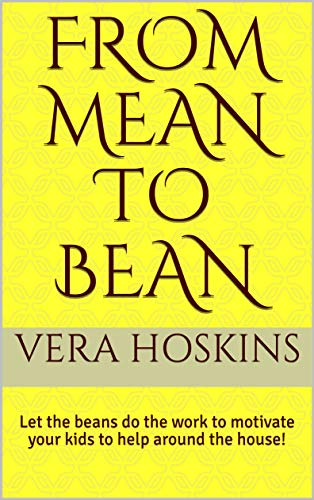 From Mean to Bean: Let the beans do the work to motivate your kids to help around the house! by [Hoskins, Vera]