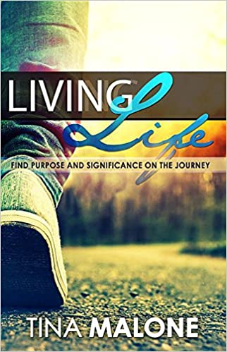 Living Life: Find Purpose and Significance on the Journey: Tina
