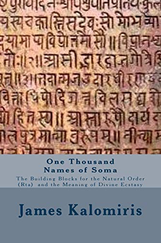 One Thousand Names of Soma: The Building Blocks for the Natural Order (Rta)  and the Meaning of Divine Ecstasy: Volume 2 (The Secret History of the Rig Veda,) por James Kalomiris