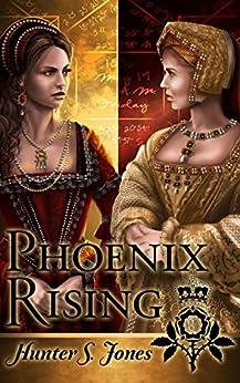 Phoenix Rising: A novel of Anne Boleyn by [Jones, Hunter]