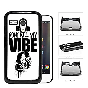 Bitch Don't Kill My Vibe Headphone Overspray Hard Plastic Snap On Cell Phone Case Motorola Moto G