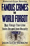 2: Famous Crimes the World Forgot Volume II: More Vintage True Crime Stories Rescued from Obscurity (Volume 2)