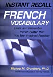 Instant Recall French Vocabulary: Learn and Remember French Faster than You Ever Imagined Possible!