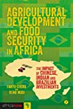 Agricultural Development and Food Security in Africa : The Impact of Chinese, Indian and Brazilian Investments, , 1780323727