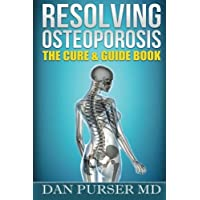 Resolving Osteoporosis: The Cure & Guidebook