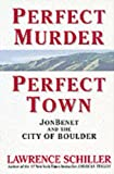 img - for Perfect Murder, Perfect Town: JonBenet and the City of Boulder book / textbook / text book