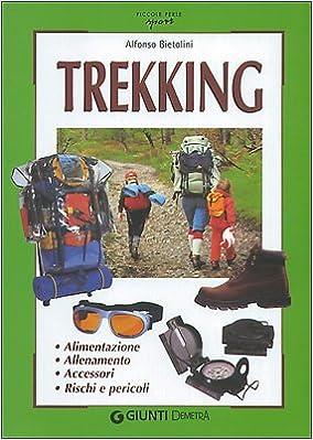 Amazon.it  Trekking. Alimentazione allenamento accessori rischi e pericoli  - Alfonso Bietolini - Libri dbbcb5a445b