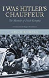 I Was Hitler's Chauffeur: The Memoir of Erich Kempka