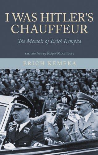 I Was Hitler's Chauffeur: The Memoir of Erich Kempka pdf epub