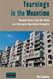 Yearnings in the Meantime: 'Normal Lives' and the State in a Sarajevo Apartment Complex (Dislocations) by Stef Jansen (2015-06-30)