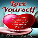 Love Yourself: Your Outer World Is a Reflection of Your Inner World Audiobook by Paul Kain Narrated by Sean Barker