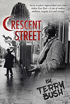 Download for free Crescent Street: Set in London's impoverished and crime-ridden East End; a tale of ruthless ambition, tragedy, love, and revenge.