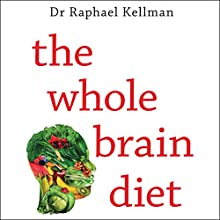The Whole Brain Diet: The Microbiome Solution to Heal Depression, Anxiety, and Mental Fog Without Prescription Drugs Audiobook by Dr. Raphael Kellman Narrated by Hayward Morse