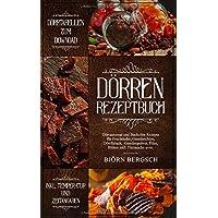 Dörren Rezeptbuch: Dörrautomat und Backofen Rezepte mit Temp. und Zeitangaben für Fruchtleder, Gemüsechips, Dörrfleisch, Gemüsepulver, Pilze, Blüten ... und trocknen die vergessenen Kunst, Band 1)