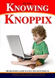 Knowing Knoppix: The Beginner s Guide To Linux That Runs From Cd