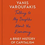 Talking to My Daughter About the Economy: A Brief History of Capitalism | Yanis Varoufakis