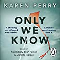 Only We Know Audiobook by Karen Perry Narrated by Brian Fenton, Marcella Riordan, Niamh Daly