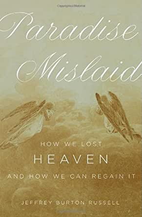 paradise mislaid by jeffrey burton russell Amazoncom: paradise mislaid: how we lost heaven--and how we can regain it (9780195334586): jeffrey burton russell: books.