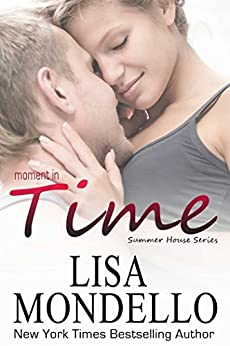 Moment in Time: a Contemporary Romance Novel (Summer House Series Book 1) by [Mondello, Lisa]