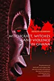 Witchcraft, Witches, and Violence in Ghana 1st Edition