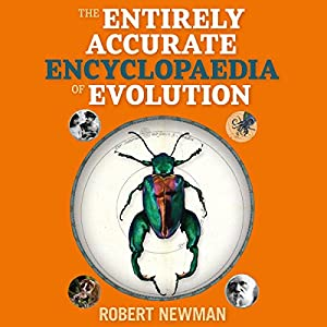 Rob Newman's Entirely Accurate Encyclopaedia of Evolution Audiobook