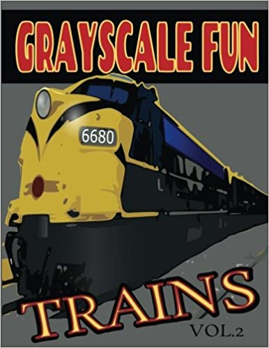 Grayscale Fun TRAINS Vol.2: Grayscale Fun TRAINS Vol.2 (Adult Coloring Books) (Grayscale Coloring Books) (Grayscale Adult Coloring) (Grayscale Photo ... Fun) (Realistic Coloring): Volume 2