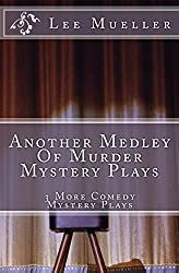 Another Medley Of Murder Mystery Plays: 3 More Comedy Scripts (Play Dead Mystery Plays) (Volume 2)