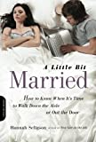 A Little Bit Married: How to Know When It's Time to Walk Down the Aisle or Out the Door