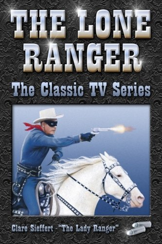 (The Lone Ranger (The Classic TV Series) by Ms Clare Sieffert (2013-11-27))