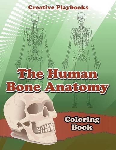 The Human Bone Anatomy Coloring Book: Creative Playbooks ...