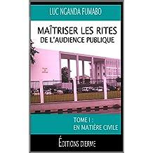 Maîtriser les rites de l'audience publique: Tome 1 : En matière civile (French Edition)