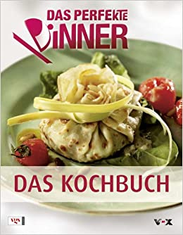 Das Perfekte Dinner Das Kochbuch Amazonde Bã¼cher