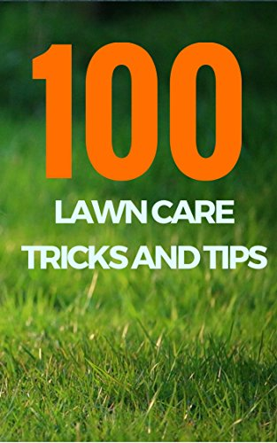 100 Lawn Care Tricks And Tips