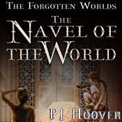 The Navel of the World: The Forgotten Worlds, Book 2 | P. J. Hoover