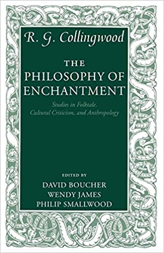 The Philosophy of Enchantment: Studies in Folktale, Cultural Criticism, and Anthropology