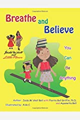 Breathe and Believe: You Can Be Anything Paperback
