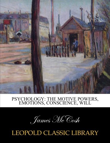 Download Psychology: the motive powers, emotions, conscience, will pdf epub