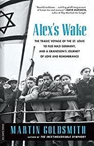 Alex's Wake: The Tragic Voyage of the St. Louis to Flee Nazi Germany-and a Grandson's Journey of Love and Remembrance