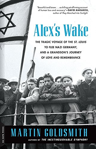 Alex's Wake: The Tragic Voyage of the St. Louis to Flee Nazi Germany—and a Grandson's Journey of Love and Remembrance
