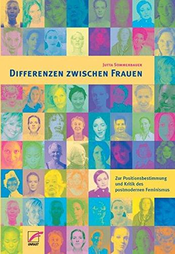 Differenzen zwischen Frauen: Zur Positionsbestimmung und Kritik des Postmodernen Feminismus