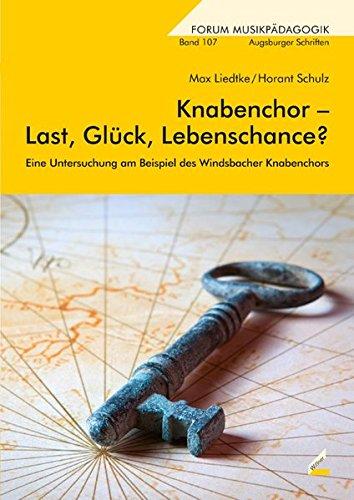 Knabenchor – Last, Glück, Lebenschance?: Eine Untersuchung am Beispiel des Windsbacher Knabenchors (Augsburger Schriften)