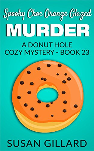 Spooky Choc Orange Glazed Murder: A Donut Hole Cozy - Book 23 (A Donut Hole Cozy Mystery) -