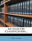 An Essay on Classification..., Louis Agassiz, 1248022807