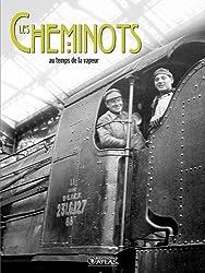 Les cheminots : Au temps de la vapeur