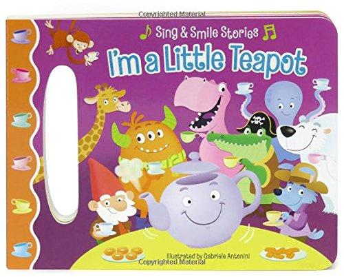 Nursery Rhymes Tea (I'm a Little Teapot: Sing & Smile Board Book (Sing & Smile Stories))